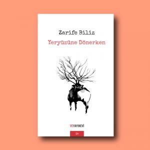 Zarife Biliz'in ilk şiir kitabı Yeryüzüne Dönerken, Ve Yayınevi, 2018.