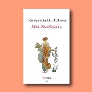 Süreyya Aylin Antmen'in üçüncü şiir kitabı, Ateş Sözcükleri. Ve Yayınevi, Eylül 2018.