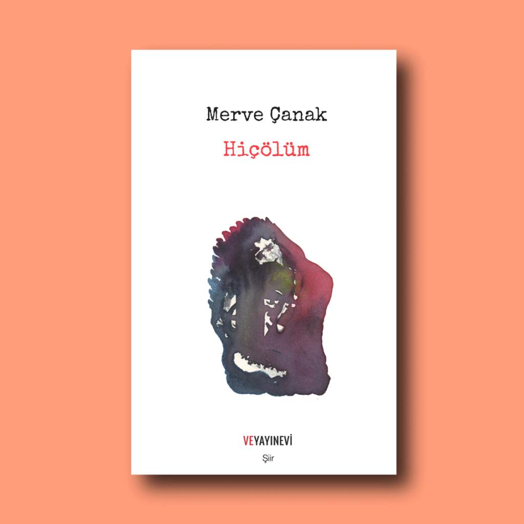 Merve Çanak'ın ilk şiir kitabı Hiçölüm.